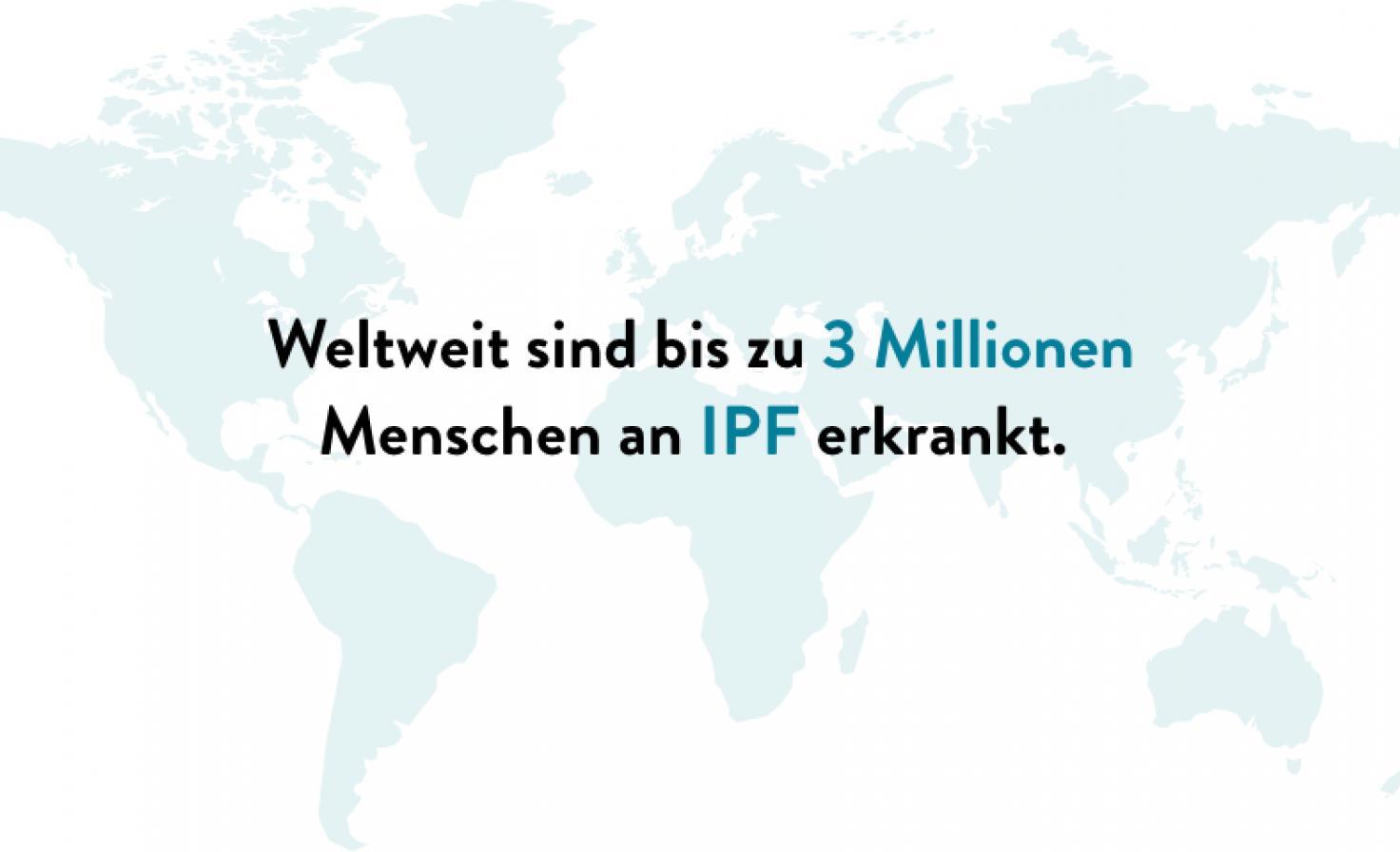 Weltweit sind bis zu 3 Millionen Menschen an IPF erkrankt